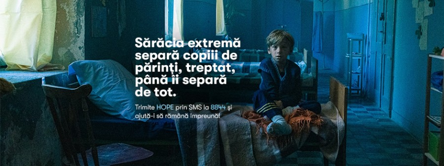 Sărăcia extremă separă copiii de părinți - campanie Hope and Homes for Children
