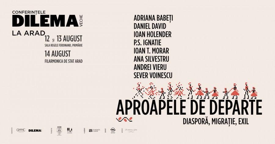 """""""Aproapele de departe. Diasporă, migrație, exil"""" - Programul complet al Conferințelor Dilema veche la Arad"""